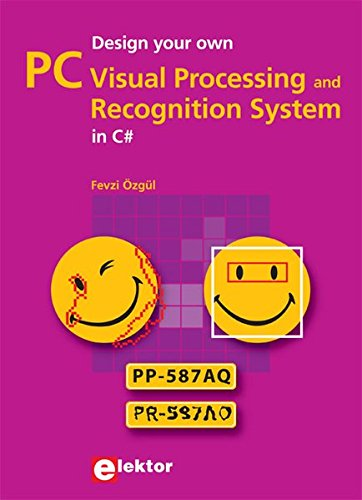 Design Your Own PC Visual Processing & Recognition System in C# pdf epub