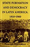 State Formation and Democracy in Latin America, 1810-1900, Fernando Lopez-Alves, 0822324504