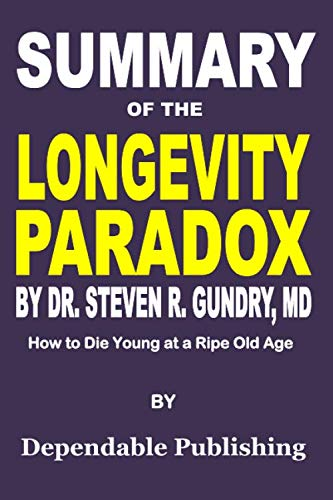 Summary of The Longevity Paradox by Dr. Steven R. Gundry, MD: How to Die Young at a Ripe Old Age