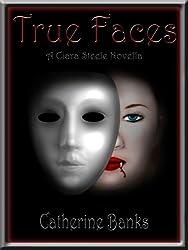 True Faces (Ciara Steele Novella Series Book 1)