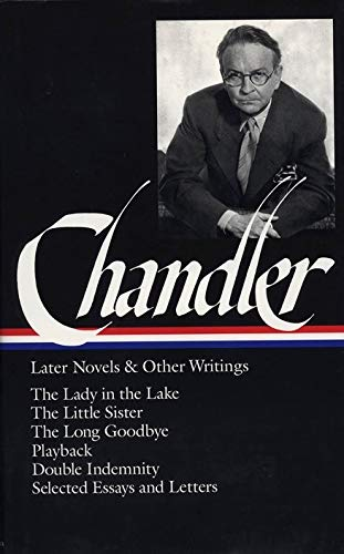 Raymond Chandler: Later Novels and Other Writings: The Lady in the Lake / The Little Sister / The Long Goodbye / Playbac
