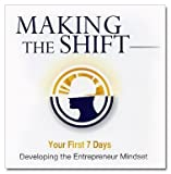 Making the Shift Your 1st 7 Days Developing the Entrepeneur Mindset Darren Hardy