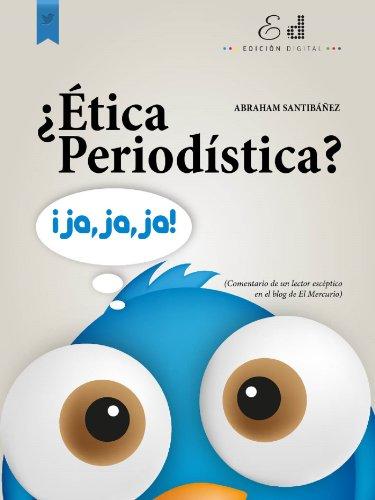 ¿Ética Periodística? Ja, Ja, Ja (Spanish Edition)