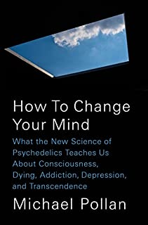 Book Cover: How to Change Your Mind: What the New Science of Psychedelics Teaches Us About Consciousness, Dying, Addiction, Depression, and Transcendence