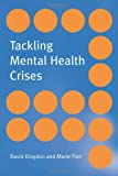 Tackling Mental Health Crises, Kingdon, David G. and Finn, Marie, 1583919783