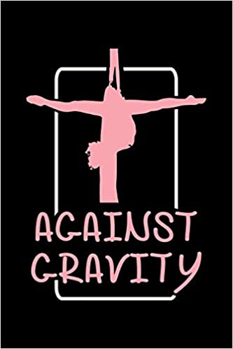 Against Gravity: Aerial Notebook for any aerial silk dancer ...