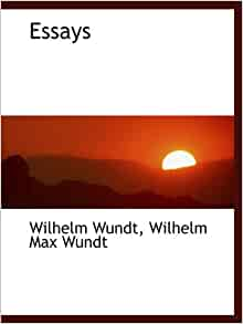 essays wundt wilhelm wundt Wilhelm wundt wilhelm maximiliam wundt stands as a historical figure in the development and propagation of experimental psychology he is known as the founding father of the first laboratory for psychology.