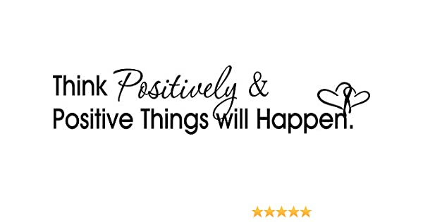 23x5 Think Positively And Positive Things Will Happen Wall Vinyl