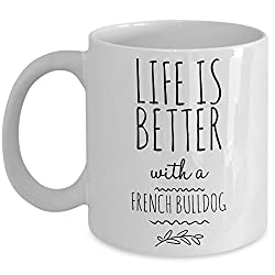 French Bulldog Lovers - Coffee or Tea Ceramic Mug 11oz Best Novelty Personalized Mugs Gift Idea For Birthday Christmas New Year and Anniversary
