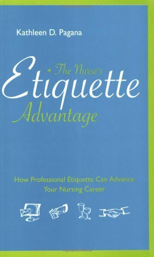 The Nurse's Etiquette Advantage: How Professional Etiquette Can Advance Your Nursing Career by Kathleen D. Pagana (2008-05-30)