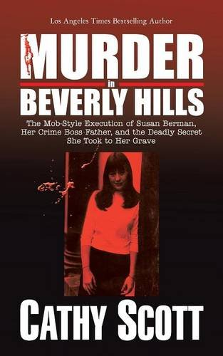 Murder in Beverly Hills: The Mob-Style Execution of Susan Berman, Her Crime Boss Father, and the Deadly Secret She Took to Her Grave
