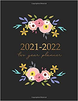 2022 Calendar Cover.Two Year Planner 2021 2022 Flower Black Cover 2021 2022 Monthly Planner With Holidays 24 Months Calendar Planners Agenda Schedule Organizer Logbook To Dec 2022 Appointments Book Large 8 5 X 11 Publishing David Blank 9798649195201 Amazon Com