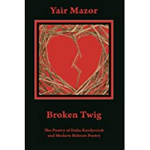 Broken Twig: The Poetry of Dalia Ravikovich and Modern Hebrew Poetry