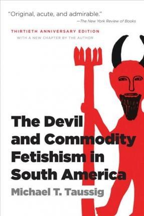 The Devil and Commodity Fetishism in South America(Paperback) - 2015 Edition (The Devil And Commodity Fetishism In South America)