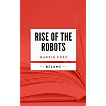 RISE OF THE ROBOTS: Résumé en Français (French Edition)