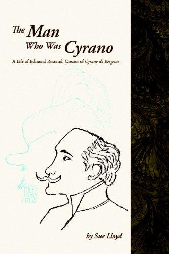 Man Who Was Cyrano: A Life of Edmond Rostand, Creator of Cyrano De Bergerac