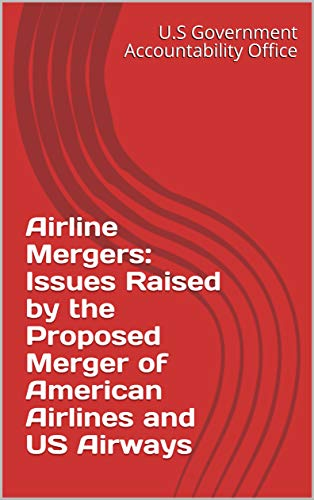 Airline Mergers: Issues Raised by the Proposed Merger of American Airlines and US Airways