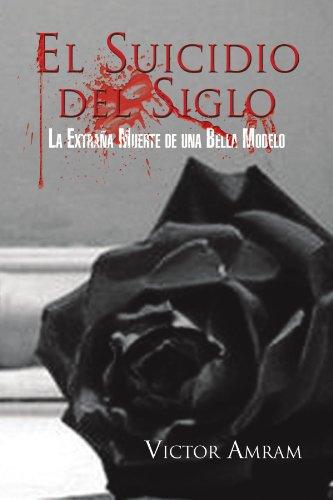 El Suicidio del Siglo La Extraña Muerte de una Bella Modelo  [Amram, Victor] (Tapa Blanda)