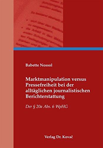 Download Marktmanipulation versus Pressefreiheit bei der alltäglichen journalistischen Berichterstattung. Der § 20a Abs. 6 WpHG PDF