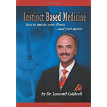 Instinct Based Medicine: How to Survive Your Illness and Your Doctor