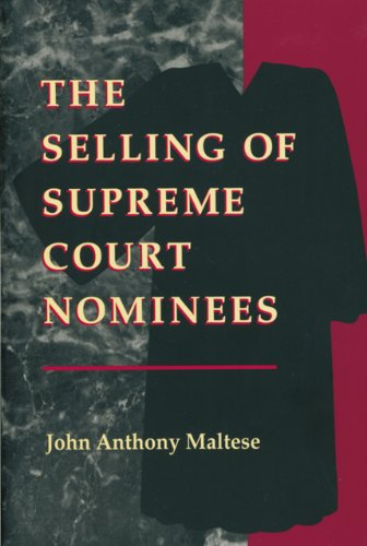 The Selling of Supreme Court Nominees (Interpreting American Politics)