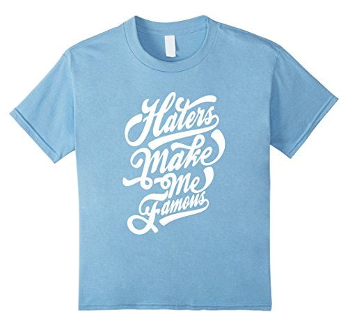 Kids Haters make me famous  typography t-shirt 6 Baby Blue