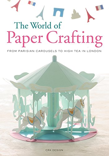 Download The World of Paper Crafting: From Parisian Carousels to High Tea in London pdf epub