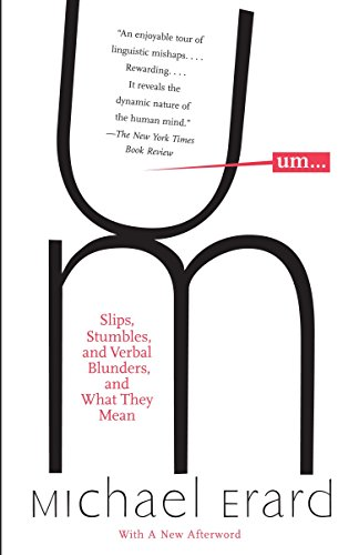 Um. . .: Slips, Stumbles, and Verbal Blunders, and What They Mean