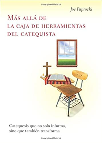 Ms all de la caja de herramientas del catequista beyond the the catechists toolbox catequesis que no solo informa sino que tambin transforma catechesis that not only informs but transforms joe paprocki malvernweather Choice Image