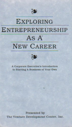 Exploring Entrepreneurship As A New Career: A Corporate Executive's Introduction to Starting a Business of Your Own