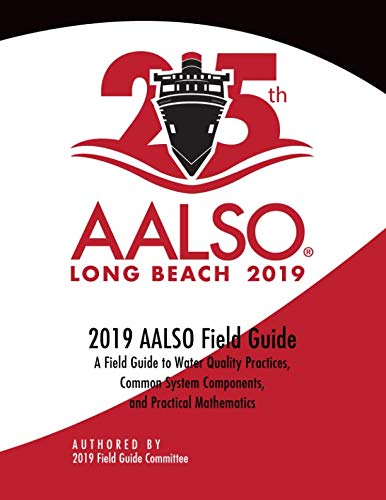 AALSO 2019 Field Guide: A Field Guide to Water Quality Practices, Common System Components, and Practical - Field Systems