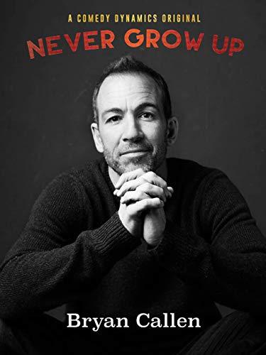 Bryan Callen: Never Grow Up