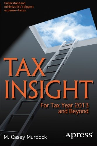 Tax Insight: For Tax Year 2013 and Beyond, 2nd Edition by M. Casey Murdock, Publisher : Apress