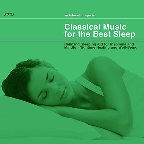 Classical Music for the Best Sleep: Relaxing Sleeping Aid for Insomnia and Mindfull Nightime Healing and Well-Being