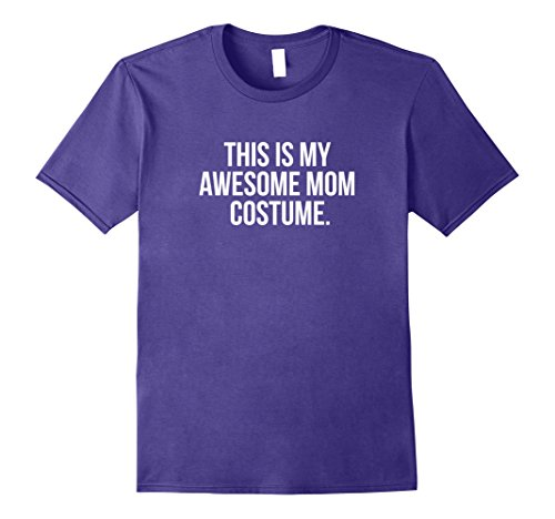 Stay At Home Mom Costume For Halloween (Mens This is my Awesome Mom Costume Funny Halloween Shirt XL Purple)