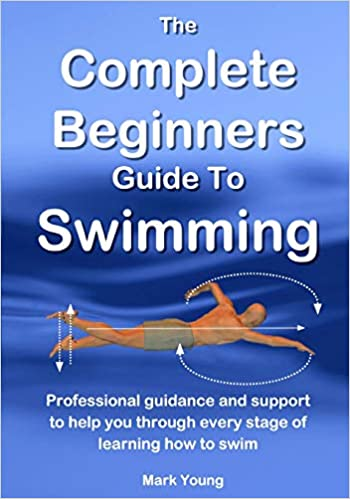 b9c355078 The Complete Beginners Guide To Swimming  Professional guidance and support  to help you through every stage of learning how to swim  Mark Young  ...