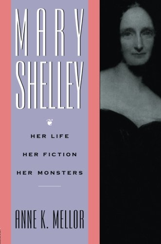 Mary Shelley: Her Life, Her Fiction, Her Monsters