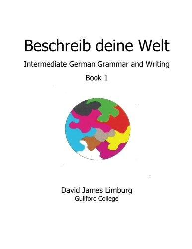 Beschreib deine Welt: Intermediate German Grammar and Writing, Book 1 (German Edition)