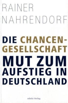 Die Chancengesellschaft: Mut zum Aufstieg in Deutschland