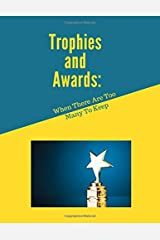 Trophies And Awards: When There Are Too Many To Keep Paperback