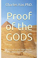Proof of the Gods: Hints of a Lost Worldwide Civilization Before Our Own Paperback