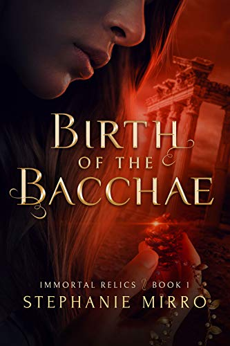 Birth of the Bacchae: A New Adult Urban Fantasy Novel (Immortal Relics Book 1)