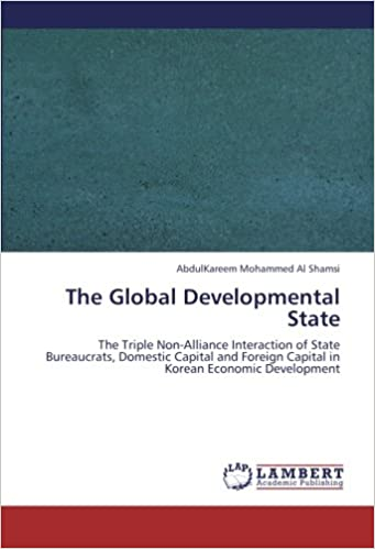 The Global Developmental State: The Triple Non-Alliance Interaction of State Bureaucrats, Domestic Capital and Foreign Capital in Korean Economic Development
