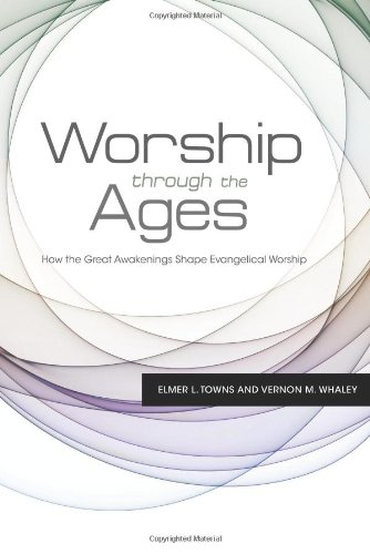 Worship Through the Ages: How the Great Awakenings Shape Evangelical Worship