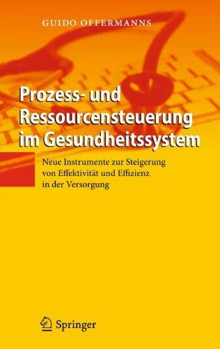 Prozess- und Ressourcensteuerung im Gesundheitssystem: Neue Instrumente zur Steigerung von Effektivität und Effizienz in der Versorgung