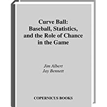 Curve Ball: Baseball, Statistics, and the Role of Chance in the Game