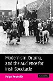 Modernism, Drama, and the Audience for Irish Spectacle, Reynolds, Paige, 0521872995