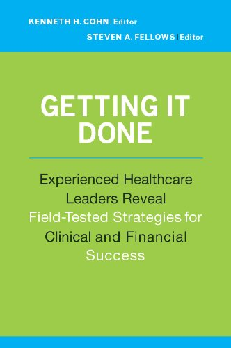 Download Getting it Done: Experienced Healthcare Leaders Reveal Field-Tested Strategies for Clinical and Financial Success (ACHE Management Series) Pdf