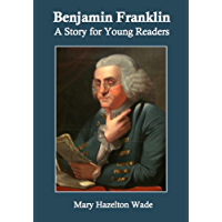 Benjamin Franklin: A Story for Young Readers