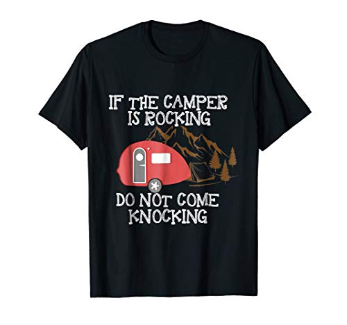 If The Camper Is Rocking Do Not Come Knocking. T-Shirt Gift.